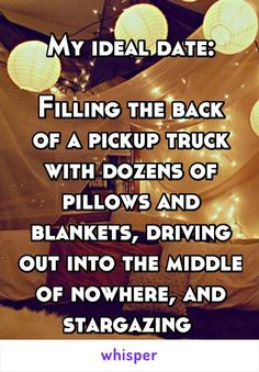My ideal date: Filling the back of a pickup truck with dozens of pillows and blankets, driving out into the middle of nowhere, and stargazing. David at www.ManTranslated.com