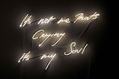 8 - Tracey Emin Its not me That's Crying Its my Soul - neon - 150x90cm 2011 Artist Proof, via Flickr.