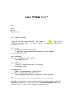 Loan Decline Letter - loan denial letter arrives, you can use that information to see if your credit check matches up with the lender's reasons for denial.