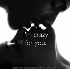 And you're fucking crazy for me