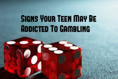 Signs Your Teen May Have An Addiction To Gambling