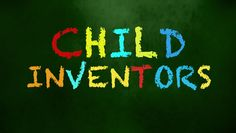 Child Inventors: Kids can change the world - Video