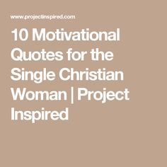 10 Motivational Quotes for the Single Christian Woman | Project Inspired