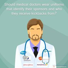 Should medical doctors wear uniforms that identify their sponsors and who they receive kickbacks from?