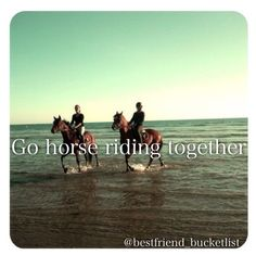 Best friend bucket list- ride horses together!! I loved riding horses at camp with my friends! It's soooo on my bucket list
