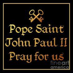 Pope Saint John Paul II Pray For Us: .....  Beautiful design commemorating the Canonization of Pope Saint John Paul II.