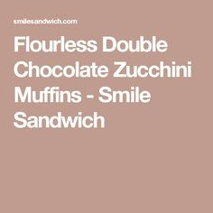 Flourless Double Chocolate Zucchini Muffins - Smile Sandwich