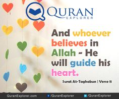 Qur'an At-Taghābun (The Mutual Disillusion) 64:11:  No calamity befalls, but with the Leave [i.e. decision and Qadar (Divine Preordainments)] of Allah, and whosoever believes in Allah, He guides his heart [to the true Faith with certainty, i.e. what has befallen him was already written for him by Allah from the Qadar (Divine Preordainments)], and Allah is the All-Knower of everything.