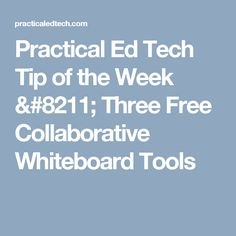 Practical Ed Tech Tip of the Week – Three Free Collaborative Whiteboard Tools