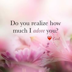 Do you realize how much I adore you? <3 ~God