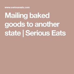 Mailing baked goods to another state | Serious Eats