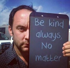 Be kind always, no matter.                                                                                                                                                     More Be Kind Always, Music Love, Music Is Life, My Music, Dave Matthews Band, Him Band, Soundtrack To My Life, Cool Bands, Love Him