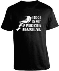 """1984 IS NOT AN INSTRUCTION MANUAL T-SHIRT Adapted from the iconic novel """"1984"""" by George Orwell which explored the nature of a negative utopian society devoid of free will and privacy. From the violat"""