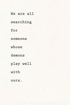 We are all searching for someone whose demons play well with ours. #love #quote