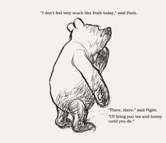 """I don't feel very much like Pooh today."" Said Pooh."" Said Piglet. ""I'll bring you tea & honey until you do."" // Winnie the Pooh Christopher Robin, Pooh Bear, Tigger, Eeyore, Winnie The Pooh Quotes, Sad Disney Quotes, Winnie The Pooh Pictures, Fanarts Anime, Beautiful Words"
