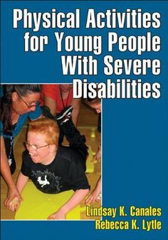 Physical Activities for Young People With Severe Disabilities by Lindsay Canales, http://www.amazon.com/dp/B007HHADYC/ref=cm_sw_r_pi_dp_tNHUqb0WBVWP2