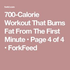 700-Calorie Workout That Burns Fat From The First Minute • Page 4 of 4 • ForkFeed
