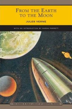 From the Earth to the Moon (Barnes & Noble Library of Essential Reading) by Jules Verne, Edward Roth (Translator), Aaron Parrett (Introducti...