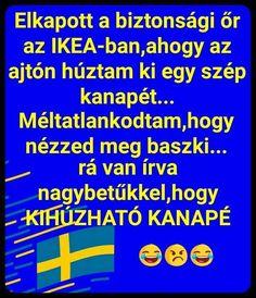 Elkapott a biztonsági őr az IKEA-ban, ahogy az ajtón húztam ki egy szép kanapét... Vicces képek  #humor #vicces #vicceskep #vicceskepek #humoros #vicc #humorosvideo #viccesoldal #poen #bikuci Good Jokes, Funny Jokes, Bad Memes, Funny Pins, Laughter, Haha, Comedy, Funny Pictures, Quotes