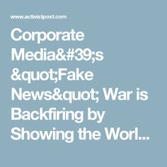"Corporate Media's ""Fake News"" War is Backfiring by Showing the World the Power of Alt Media"