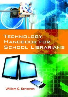 Technology handbook for school librarians Author: Scheeren, William O.   Publisher:Libraries Unlimited, an imprint of ABC-CLIO, LLC, [2015]. Stay current, meet educational standards, and keep your students coming back again and again by incorporating the latest technologies into your school library.
