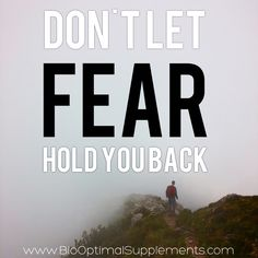 Don't fear hold you back from where you want to go.  ORGANIC • NON-GMO • VEGAN • SUPPLEMENTS  www.biooptimalsupplements.com *Look for more organic supplements from BioOptimal later this year. #motivationalquotes #motivation #quotes