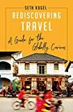 Rediscovering Travel: A Guide for the Globally Curious by Seth Kugel (Author) US News Apps, Digital Technology, Nonfiction, Adventure Travel, Travel Guide, Trip Advisor, Writer, Author, Reading