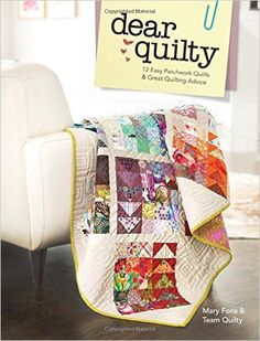 Dear Quilty: Simple Techniques and 12 Easy Patchwork Quilts from the Pages of Quilty Magazine: Amazon.de: Mary Fons: Fremdsprachige Bücher