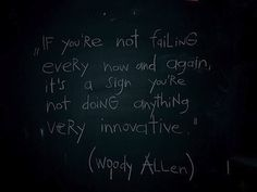 """""""Si no estás fallando de vez en cuando, es una señal de que no estás haciendo nada muy innovador.""""  Woody Allen"""