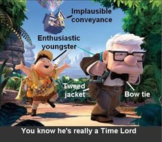 This MUST be true! Carl is the Doctor. Time Lord, Doctor Who, Pixar's Up