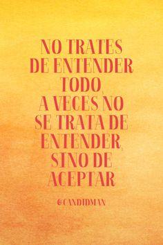 """""""No trates de entender todo, a veces no se trata de entender, sino de aceptar"""". #Citas #Frases @candidman"""