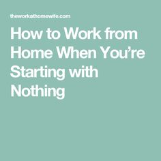 How to Work from Home When You're Starting with Nothing