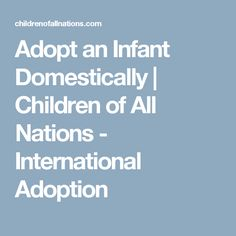 Adopt an Infant Domestically | Children of All Nations - International Adoption