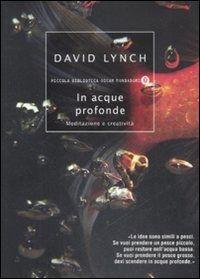 In acque profonde. Meditazione e creatività è un libro di David Lynch pubblicato da Mondadori nella collana Piccola biblioteca oscar: acquista su IBS a 8.92€!