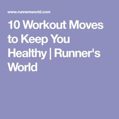 10 Workout Moves to Keep You Healthy | Runner's World