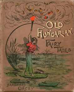 Old Hungarian Fairy Tales. Translated by Baroness Emmuska Orczy. Illustrated by Montagu Barstow. London: Dean & Son, 1895. Read the stories: