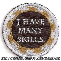 Hey, I found this really awesome Etsy listing at https://www.etsy.com/listing/153918198/i-have-many-skills-patch
