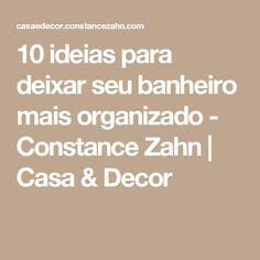 10 ideias para deixar seu banheiro mais organizado - Constance Zahn | Casa & Decor