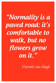 """""""Normality is a paved road: it's comfortable to walk, but no flowers grow on it."""" Quote by Vincent van Gogh. #greetingsfromnl"""