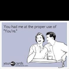 Grammar.. .yeah.. as  long time single woman.. I feel this one big time! stupid people need not apply!