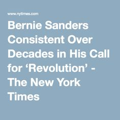Bernie Sanders Consistent Over Decades in His Call for 'Revolution' - The New York Times