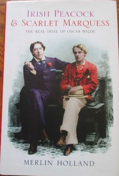 Merlin Holland - Irish Peacock and Scarlett Marquess - The real trial of Oscar Wilde - Fourth Estate 2003