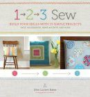 1, 2, 3 Sew: Build Your Skills with 33 Simple Sewing Projects | Arts And Crafts For Young And Old