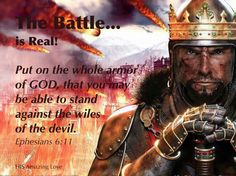 Ephesians 6:11 ~ Put on the whole armor of God, that you may be able to stand against the wiles of the devil..
