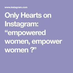 """Only Hearts on Instagram: """"empowered women, empower women 🖤"""""""