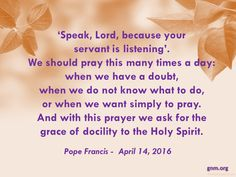 'Speak, Lord, because I am listening.' Read more at: https://zenit.org/articles/popes-morning-homily-want-joy-be-docile-to-holy-spirit/