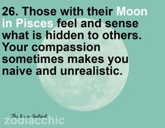 Pisces Moon can absorb emotions from others and it may manifest them. truth.