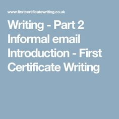 Writing - Part 2 Informal email Introduction - First Certificate Writing