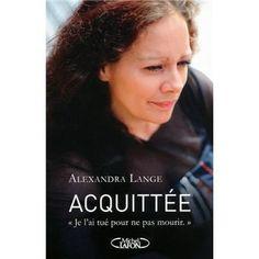 Acquittée, Alexandra Lange, une vraie histoire bouleversante qui nous fait comprendre comment on peut se faire emprisonner dans une histoire plus que malsaine.