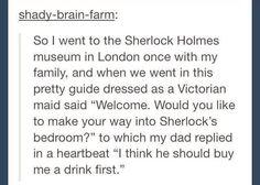 Ah, a fine, proper descendant of Dr. John Watson!